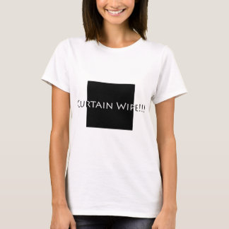 Curtain Wipe!! T-Shirt