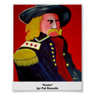 """""""Custer""""  by: Pat Desselle Poster"""