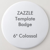 """Custom 6"""" Colossal Round Badge Blank Template Pinback Button"""