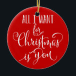 "Custom All I Want For Christmas Is You Keepsake Ceramic Ornament<br><div class=""desc"">Custom Modern and pretty,  All I Want For Christmas Is You ornaments. Add Your Year and Your Names / Short Message on back.</div>"