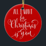 """Custom All I Want For Christmas Is You Keepsake Ceramic Ornament<br><div class=""""desc"""">Custom Modern and pretty,  All I Want For Christmas Is You ornaments. Add Your Year and Your Names / Short Message on back.</div>"""