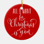 Custom All I Want For Christmas Is You Keepsake Double-Sided Ceramic Round Christmas Ornament