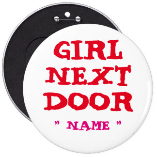 "Custom Bachelorette GIRL NEXT DOOR 6"" Button"