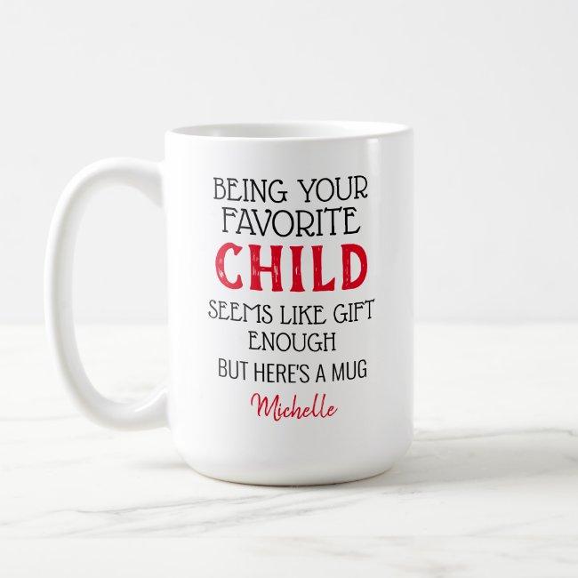 Custom Being Your Favorite Child Coffee Mug