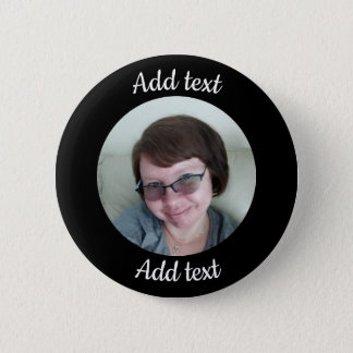 Custom, Black Button. Add Photo & Text. Button
