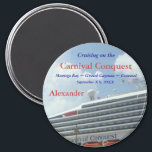 """Custom Cruise CCor2 Magnet<br><div class=""""desc"""">Cruising on the Conquest?  Personalize this magnet to use for posting pre-cruise reminders on your fridge or filing cabined,  as a door marker during your cruise,  and for a nice souvenir afterwards.</div>"""