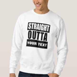 CUSTOM DESIGN STRAIGHT OUTTA SWEATSHIRT