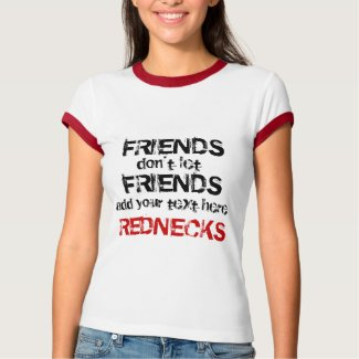 Custom Friends don't let Friends Redneck T-Shirt shirt