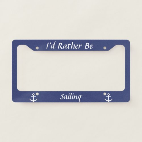 Custom Hobby Id Rather Be Sailing with Anchors License Plate Frame