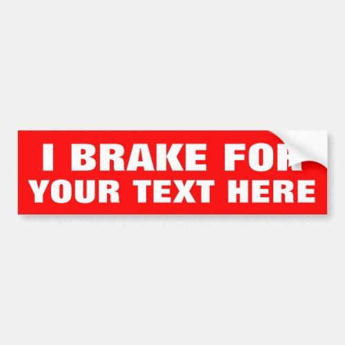 Custom I BRAKE FOR bumper stickers