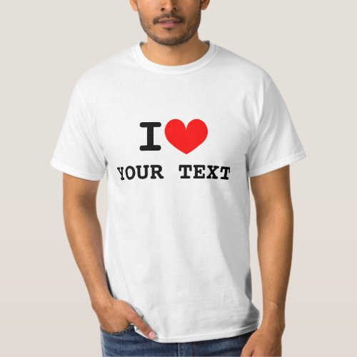 Custom i heart text t shirts  Make your own tee