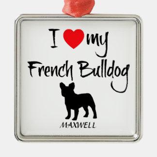 Custom I Love My French Bulldog Metal Ornament