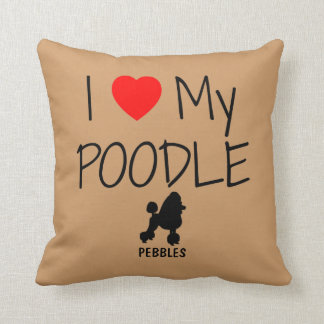Custom I Love My Poodle Throw Pillow