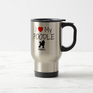 Custom I Love My Poodle Travel Mug