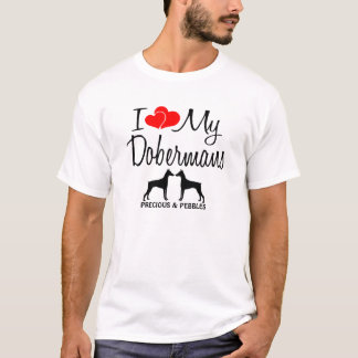 Custom I Love My Two Dobermans T-Shirt