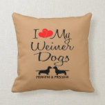 Custom I Love My Two Weiner Dogs Pillow