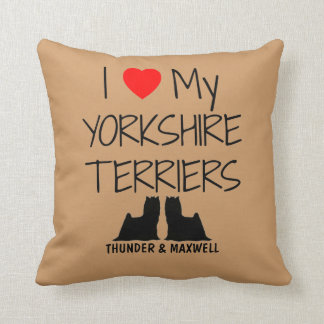 Custom I Love My Two Yorkshire Terriers Throw Pillow
