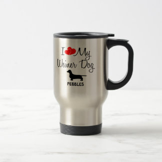 Custom I Love My Weiner Dog Travel Mug