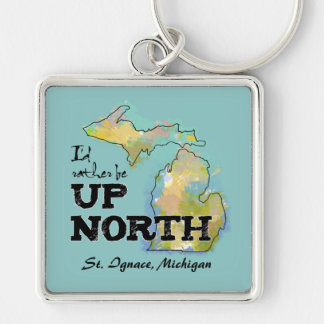 Custom I'd rather be Up North Michigan Silver-Colored Square Keychain