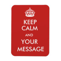 Custom Keep Calm Sign on Red Background Magnet