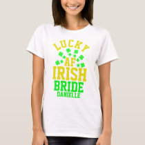 Custom Lucky AF Irish Bachelorette Bride T-Shirt