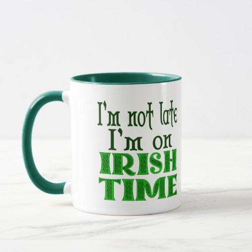 Custom Not Late Irish Time Funny Saying Mug