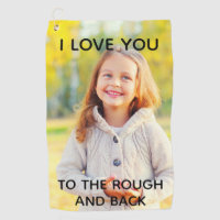 Custom Photo Love You to the Rough and Back Golf Towel