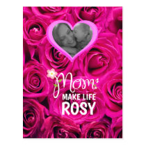 CUSTOM PHOTO MOMS MAKE EVERYTHING ROSY POSTCARD