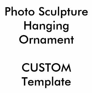 "Custom Photo Sculpture Hanging Ornament 5"" x 5"""