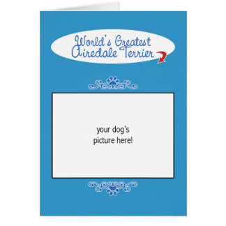 Custom Photo! Worlds Greatest Airedale Terrier Card