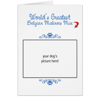 Custom Photo! Worlds Greatest Belgian Malinois Mix Greeting Card