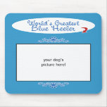 Custom Photo! Worlds Greatest Blue Heeler Mousepad