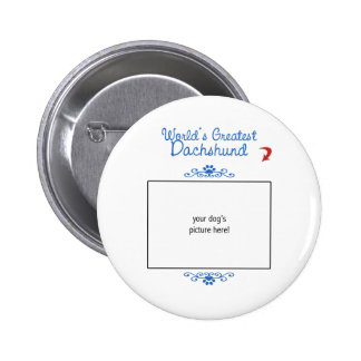 Custom Photo! Worlds Greatest Dachshund Pinback Button