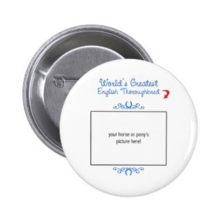 Custom Photo Worlds Greatest English Thoroughbred Pinback Button