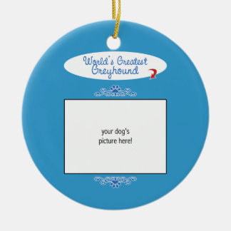 Custom Photo! Worlds Greatest Greyhound Ornaments