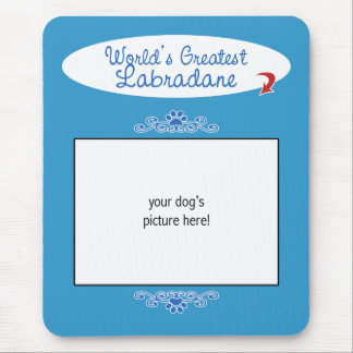 Custom Photo! Worlds Greatest Labradane Mouse Pad