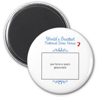 Custom Photo! Worlds Greatest National Show Horse 2 Inch Round Magnet