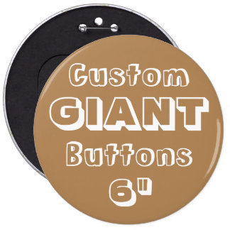 """Custom Printed GIANT 6"""" Button Pin BROWN"""