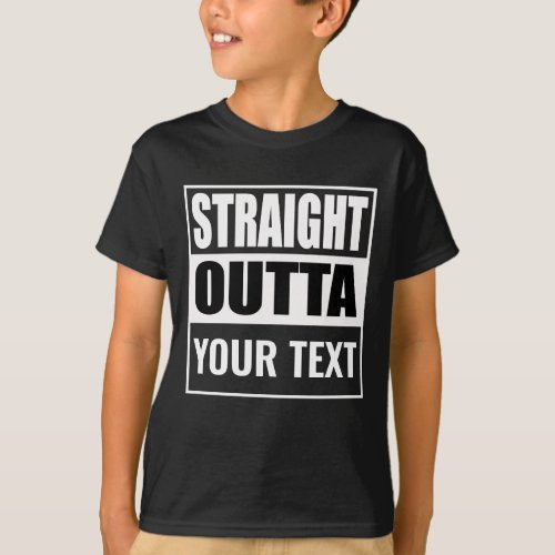 Custom STRAIGHT OUTTA _ add your text here T_Shirt