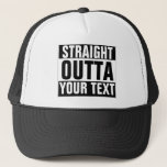 """Custom STRAIGHT OUTTA Hat - add your text here<br><div class=""""desc"""">Personalised STRAIGHT OUTTA Trucker Hat with our template. Make your own custom STRAIGHT OUTTA cap design. Funny parody design with big letters. Add your own city, parody or quote to this template. Cute black and white internet meme gift idea for men, women and teen kids. Cool personalised examples: Straight outta...</div>"""