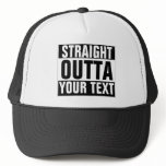Custom STRAIGHT OUTTA Hat - add your text here<br><div class='desc'>Personalised STRAIGHT OUTTA Trucker Hat with our template. Make your own custom STRAIGHT OUTTA cap design. Funny parody design with big letters. Add your own city, parody or quote to this template. Cute black and white internet meme gift idea for men, women and teen kids. Cool personalised examples: Straight outta...</div>
