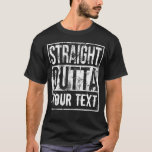 Custom Straight Outta Shirt Add Your Text Vintage