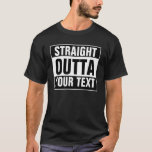 "Custom STRAIGHT OUTTA T-Shirt - add your text here<br><div class=""desc"">Personalised STRAIGHT OUTTA T-shirt with our template. Make your own custom STRAIGHT OUTTA design. Funny parody design with big letters. Add your own city, parody or quote to this template. Cute black and white internet meme gift idea for men, women and teen kids. Cool personalised examples: Straight outta bed. Straight...</div>"