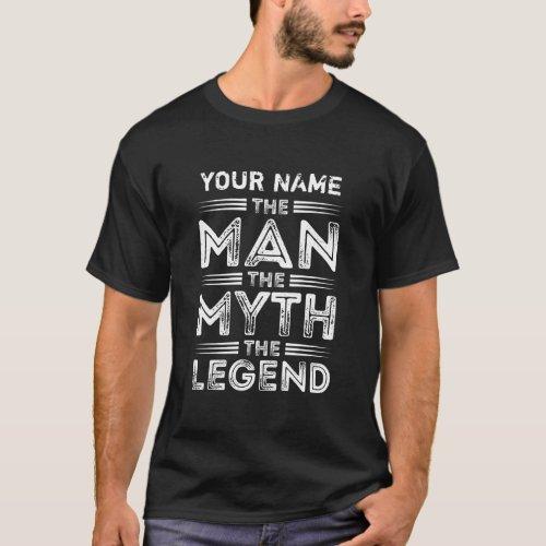 Custom Text The Man The Myth The Legend T_Shirt