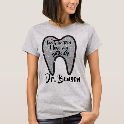 Custom Tooth Be Told Dentist Shirt