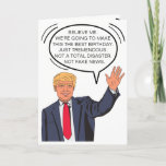 "Custom Trump-isms Birthday Card<br><div class=""desc"">This fun card comes directly from the President as if he is speaking directly to you and your loved one.  Inside we've written just the right message to speak to the moment; but just in case it needs something personal,  you can customize it with your own words.</div>"