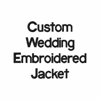 Custom Wedding Make Your Own Embroidered Jacket