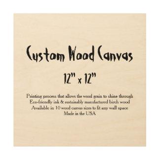 "Custom Wood Canvas - 12"" x 12"" square"