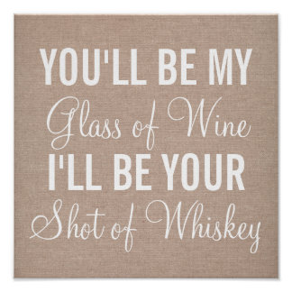 Custom You'll be my glass of wine I'll be whiskey Poster