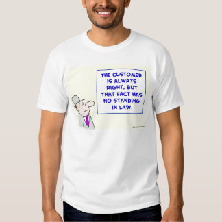 customer is always right no standing law t-shirt